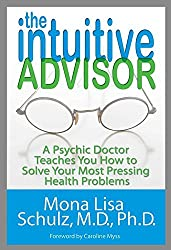 [The Intuitive Advisor: A Psychic Doctor Teaches You How to Solve Your Most Pressing Health Problems] (By: Mona Lisa Schulz) [published: October, 2009]