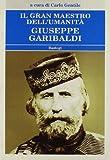 Il gran maestro dell'umanità Giuseppe Garibaldi
