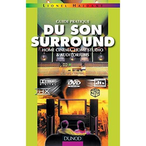 Guide pratique du son surround : Home cinéma, home studio & auditoriums