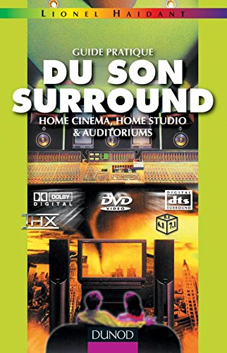 Guide pratique du son surround : Home cinéma, home studio & auditoriums
