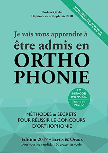 Je Vais Vous Apprendre à Etre Admis en Orthophonie - Edition 2017 - Méthodes et Secrets pour Réussir le Concours d'Orthophonie