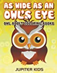 As Wide As an Owl's Eye: Owl Adult Co...