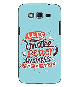 Fuson Designer Back Case Cover for Samsung Galaxy Grand Neo I9060 :: Samsung Galaxy Grand Lite (Let's make better mistake theme)