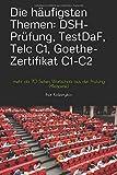 Die häufigsten Themen: DSH-Prüfung, TestDaF, Telc C1, Goethe-Zertifikat C1-C2: mehr als 70 Seiten Wortschatz aus der Prüfung (+Beispiele)
