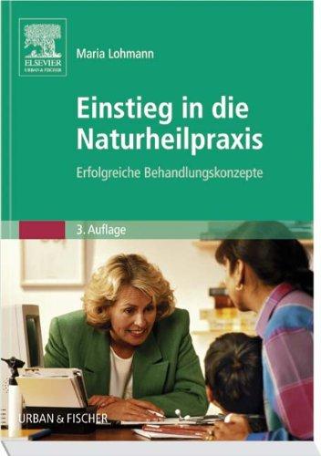 Einstieg in die Naturheilpraxis: Erfolgreiche Behandlungskonzepte