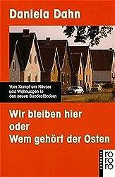 Wir bleiben hier: oder Wem gehört der Osten? Vom Kampf um Häuser und Wohnungen in den neuen Bundesländern by Daniela Dahn (2003-03-14)