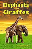 Children's Books: Elephants and Giraffes: Facts, Information and Beautiful Pictures about Elephants and Giraffes (FREE VIDEO AUDIO BOOK INCLUDED) (Children's ... 6 and up!) (Animal Books for Children 4)