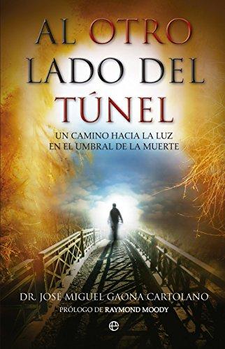 Al otro lado del túnel : un camino hacia la luz en el umbral de la muerte por José Miguel Gaona