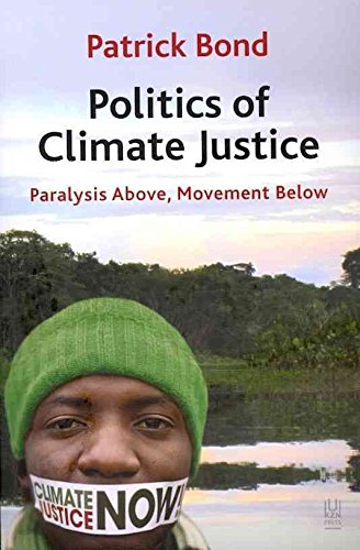 [Politics of Climate Justice: Paralysis Above, Movement Below] (By: Patrick Bond) [published: January, 2012]
