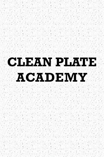 Clean Plate Academy: A 6x9 Inch Matte Softcover Journal Notebook With 120 Blank Lined Pages -