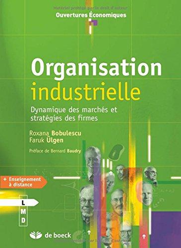Organisation industrielle : Dynamique des marchés et stratégies des firmes par Roxana Bobulescu