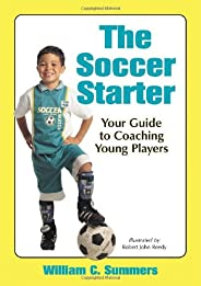 The Soccer Starter: Your Guide to Coaching Young Players