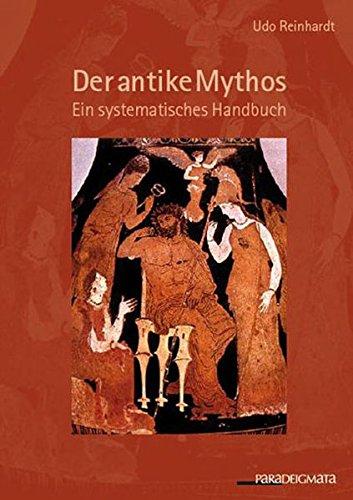 Der antike Mythos: Ein systematisches Handbuch (Paradeigmata)