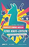 Skurriles Gaming-Wissen: Fork-Knife-Edition: Verrückte Fakten zum Battle-Royale-Phänomen (Inoffiziell und unabhängig)