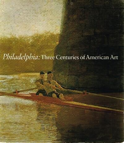 Philadelphia: Three Centuries of American Art,Philadelphia Museum of Art from Apil 11 to October 10 (Turner Evan)