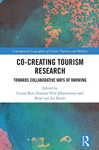 Co-Creating Tourism Research: Towards Collaborative Ways of Knowing (Contemporary Geographies of Leisure, Tourism and Mobility) (In Th Hotels)