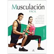 Musculación fácil / Easy Bodybuilding: Técnicas de entrenamiento para incrementar la masa muscular y mejorar nuestro bienestar general / Training Techniques to Increase Muscle Mass and Impr
