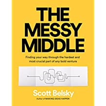 The Messy Middle: Finding Your Way Through the Hardest and Most Crucial Part of Any Bold Venture (English Edition)