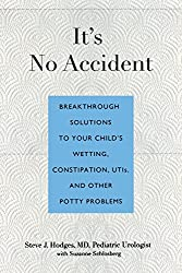 It's No Accident: Breakthrough Solutions to Your Child's Wetting, Constipation, UTIs, and Other Potty Problems