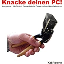 Knacke deinen PC!: Ausgesperrt - Wie Sie trotz Passwort wieder Zugang zu Ihren Daten bekommen