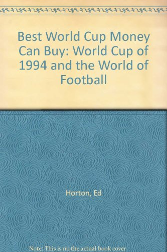 Best World Cup Money Can Buy: World Cup of 1994 and the World of Football por Ed Horton