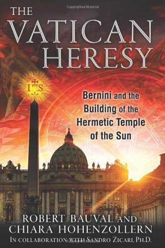 Vatican Heresy: Bernini and the Building of the Hermetic Temple of the Sun by Robert Bauval, Chiara Hohenzollern (2014) Paperback