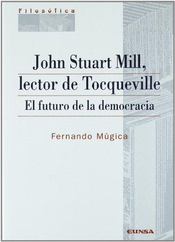 John Stuart Mill, lector de Tocqueville: el futuro de la democracia (Colección filosófica)