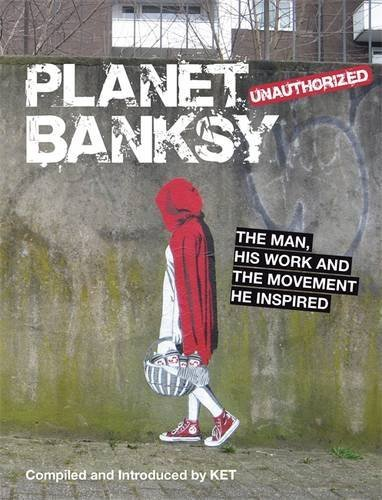 Planet Banksy: The man, his work and the movement he inspired by Alan Ket (2014-04-03)