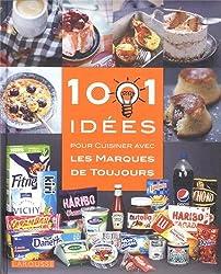 1001 idées pour cuisiner les marques de toujours