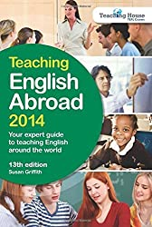 Teaching English Abroad 2014: Your Expert Guide to Teaching English Around the World by Susan Griffith (2014-04-07)