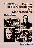 Frauen in der Geschichte des Kindergartens: Ein Handbuch (wissen & praxis, Band 55)