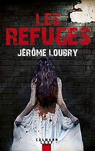Les refuges par Jérôme Loubry