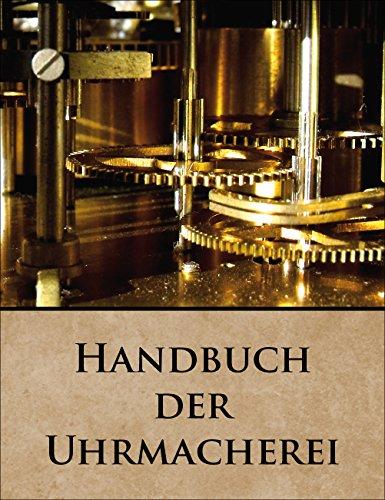 Handbuch der Uhrmacherei Uhren reparieren - Pendeluhr Taschenuhr Spindeluhr PDF CD