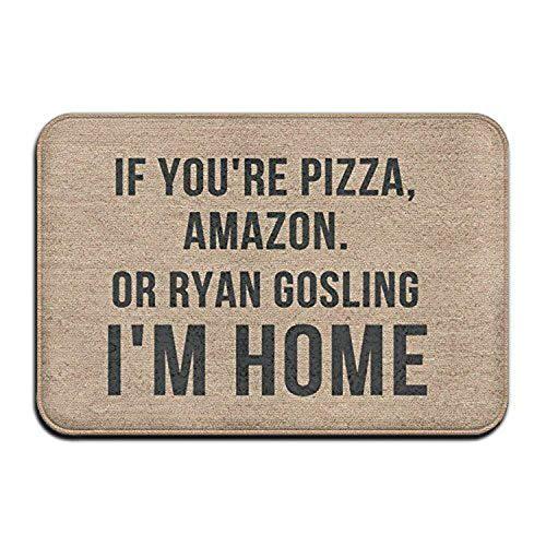 artyly Wenn Sie Pizza Amazon oder Ryan Gosling sind Ich Bin Zuhause Willkommen Eingang Fußmatte Teppich Innen Außen Vorne Badezimmer Küchenmatten Gummi Super Saugfähig Rutschfeste 40x60 cm