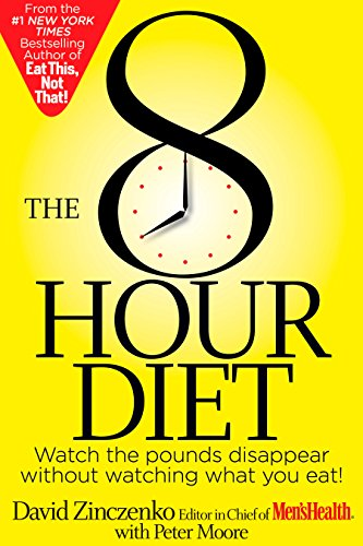The 8-Hour Diet: Watch the Pounds Disappear Without Watching What You Eat! (English Edition) por David Zinczenko