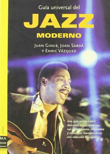 Guía universal del jazz moderno: Una guía práctica para descubrir el jazz moderno, sus compositores, intérpretes y obras más representativas con selección discográfica.