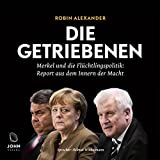 Die Getriebenen: Merkel und die Flüchtlingspolitik - Ein Insider-Report (audio edition)