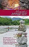 Magisches Salzburger Land: Ein Wanderführer zu den vergessenen und neuen Kraft- und Kultorten im Salzburger Land