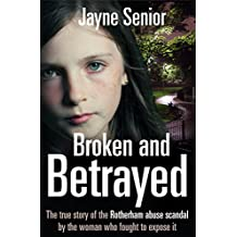 Broken and Betrayed: The true story of the Rotherham abuse scandal by the woman who fought to expose it