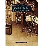[(Harrisburg Broadcasting)] [Author: Timothy P Portzline] published on (August, 2011)