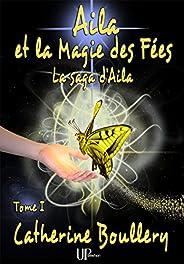 Aila et la Magie des Fées - Tome 1: La saga d'