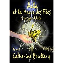 Aila et la Magie des Fées - Tome 1: La saga d'Aila