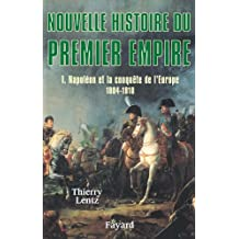 Nouvelle Histoire du Premier Empire - Napoléon et la conquête de l'Europe 1804-1810.
