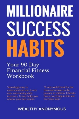 Millionaire Success Habits: Your 90 Day Financial Fitness Workbook por Wealthy Anonymous