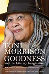 Goodness and the Literary Imagination: Harvard's 95th Ingersoll Lecture with Essays on Morrison's Moral and Religious Vision Kindle Edition