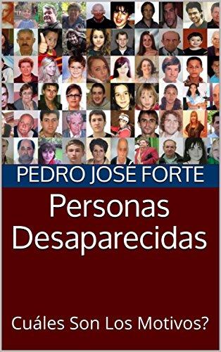 Personas Desaparecidas : Cuáles Son Los Motivos? por Pedro José  Forte