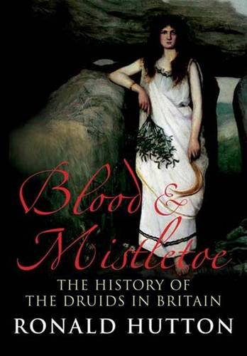 Blood and Mistletoe – The History of the Druids in  Britain