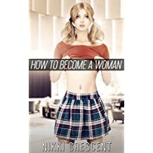 HOW TO BECOME A WOMAN (Crossdressing, Feminization, First Time)