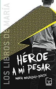 Héroe a mi pesar par María Menéndez-Ponte