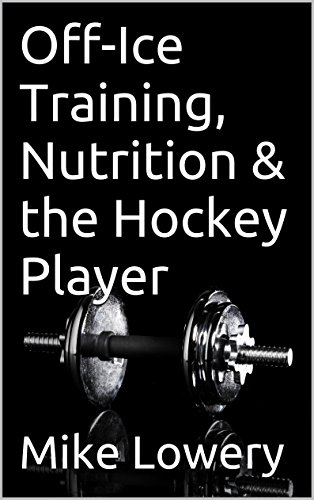 Off-Ice Training, Nutrition & the Hockey Player (English Edition) por Mike Lowery
